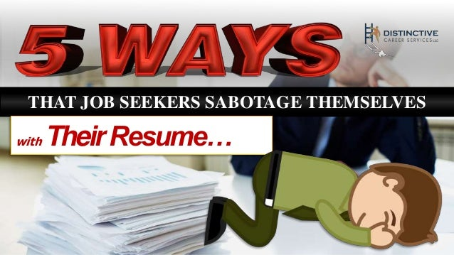 THAT JOB SEEKERS SABOTAGE THEMSELVES with TheirResume…
