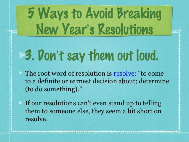 making and breaking new year resolutions Ten tips to help you achieve your health goal in the new year, be it to lose weight   we're more likely to succeed if we break our resolution into smaller goals that.