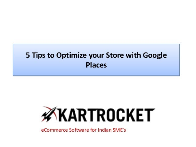 5 Tips to Optimize your Store with Google Places eCommerce Software for Indian SME's