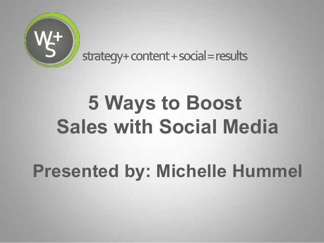 5 Ways to Boost Sales with Social Media Presented by: Michelle Hummel