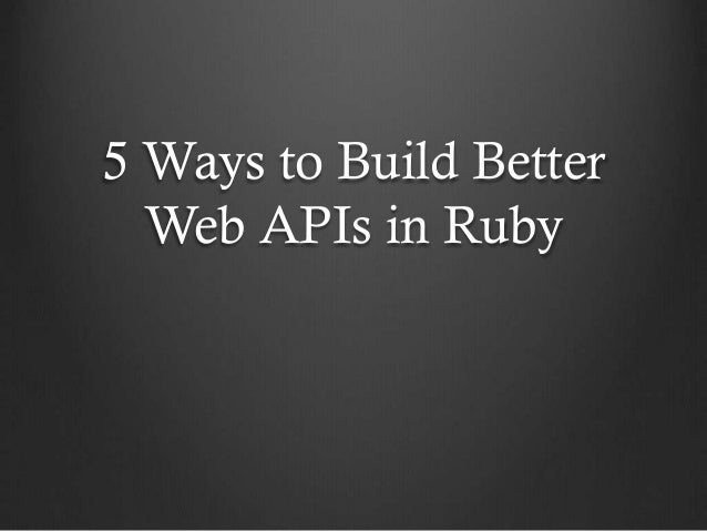 5 Ways to Build Better Web APIs in Ruby