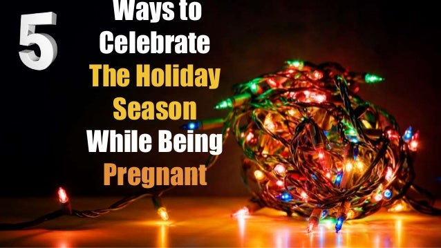 Ways to Celebrate The Holiday Season While Being Pregnant