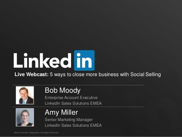 Live Webcast: 5 ways to close more business with Social Selling  Bob Moody Enterprise Account Executive LinkedIn Sales Sol...