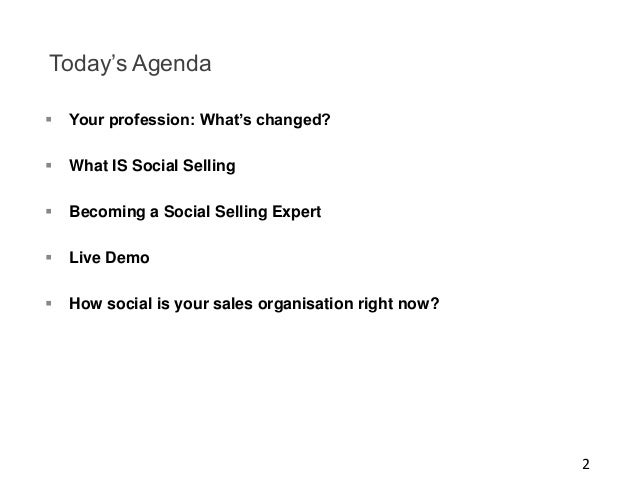Today's Agenda   Your profession: What's changed?    What IS Social Selling    Becoming a Social Selling Expert    Liv...
