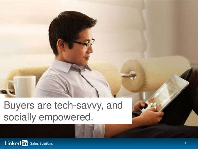 Buyers are tech-savvy, and socially empowered. Sales Solutions  4