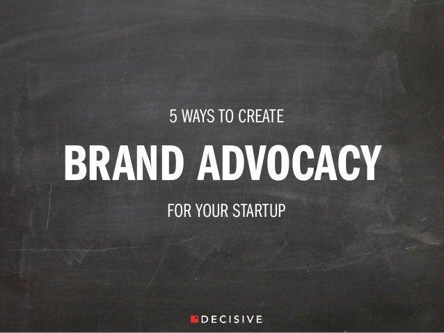 5 WAYS TO CREATE BRAND ADVOCACY FOR YOUR STARTUP