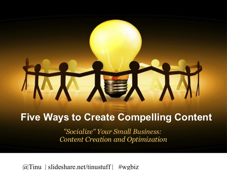 """Five Ways to Create          Compelling ContentFive Ways to Create Compelling Content              """"Socialize"""" Your Small ..."""