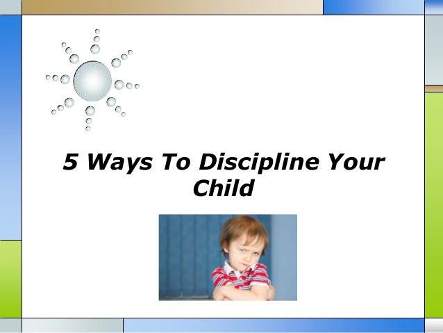 5 Ways To Discipline Your Child
