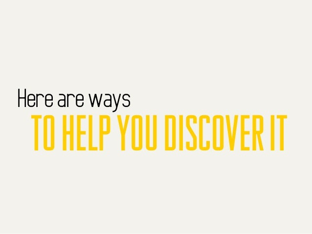 Here are ways tohelpyoudiscoverit