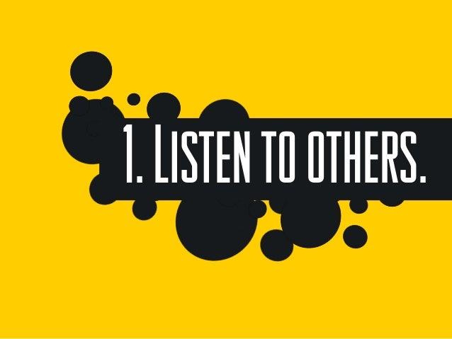 1.Listentoothers.