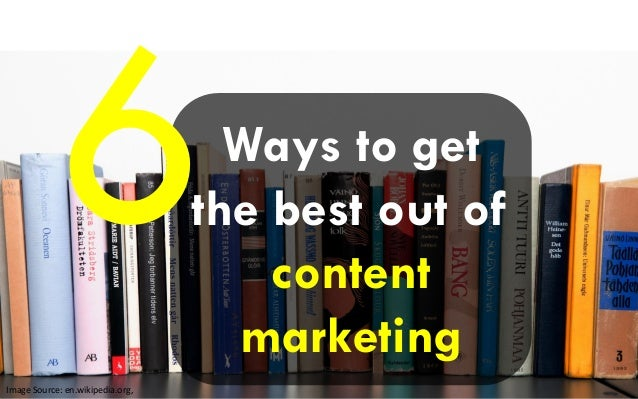 Ways to get the best out of content marketing Image Source: en.wikipedia.org,