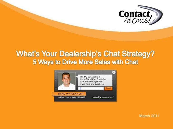 What's Your Dealership's Chat Strategy?<br />5 Ways to Drive More Sales with Chat<br />March 2011<br />