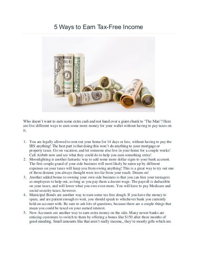 5 Ways to Earn Tax-Free Income Who doesn't want to earn some extra cash and not hand over a giant chunk to 'The Man'? Here...