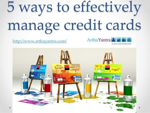 5 ways to effectively manage credit cards http://www.arthayantra.com/