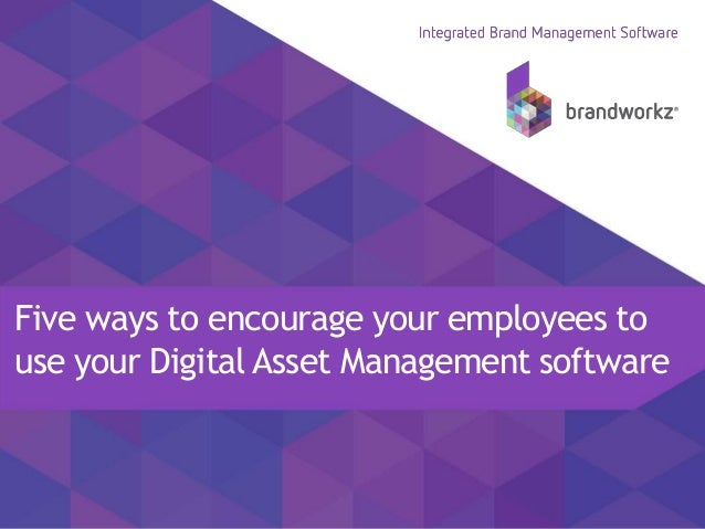 Five ways to encourage your employees to use your Digital Asset Management software