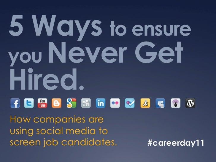 5 Ways to ensureyou Never GetHired.How companies areusing social media toscreen job candidates.   #careerday11
