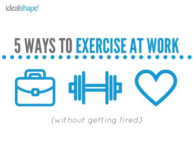 JANUARY - MARCH 2015 1ST QUARTER 5 WAYS TO EXERCISE AT WORK (without getting fired)