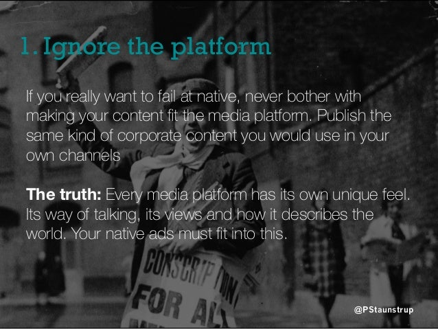 1. Ignore the platform @PStaunstrup If you really want to fail at native, never bother with making your content fit the med...