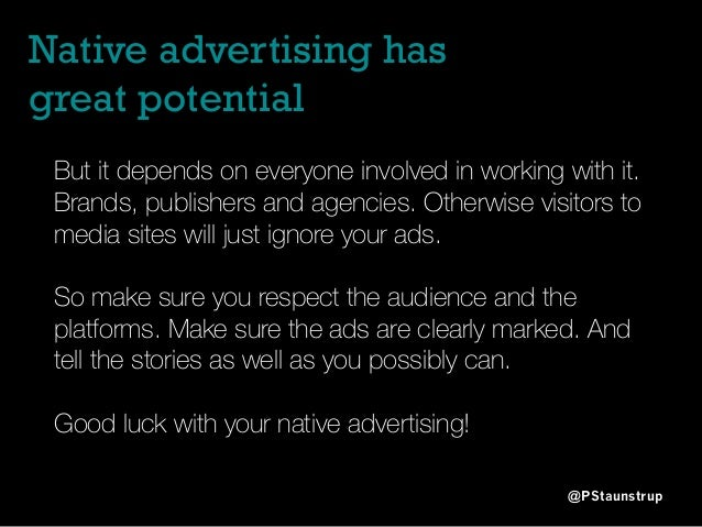 Native advertising has great potential @PStaunstrup But it depends on everyone involved in working with it. Brands, publis...
