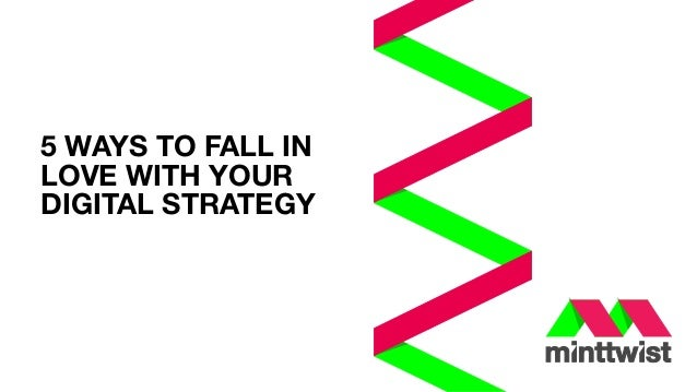 5 WAYS TO FALL IN LOVE WITH YOUR DIGITAL STRATEGY