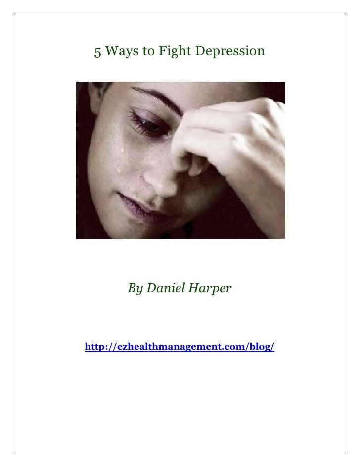 5 Ways to Fight Depression       By Daniel Harperhttp://ezhealthmanagement.com/blog/