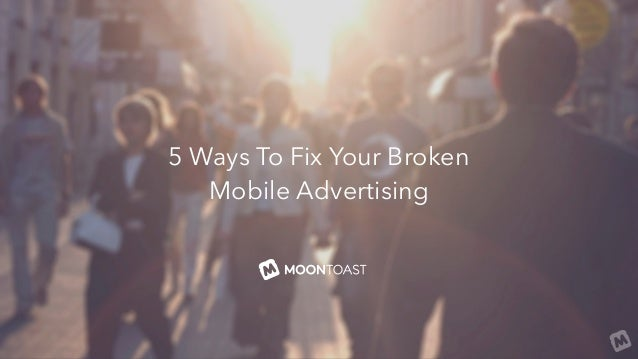 5 Ways To Fix Your Broken Mobile Advertising