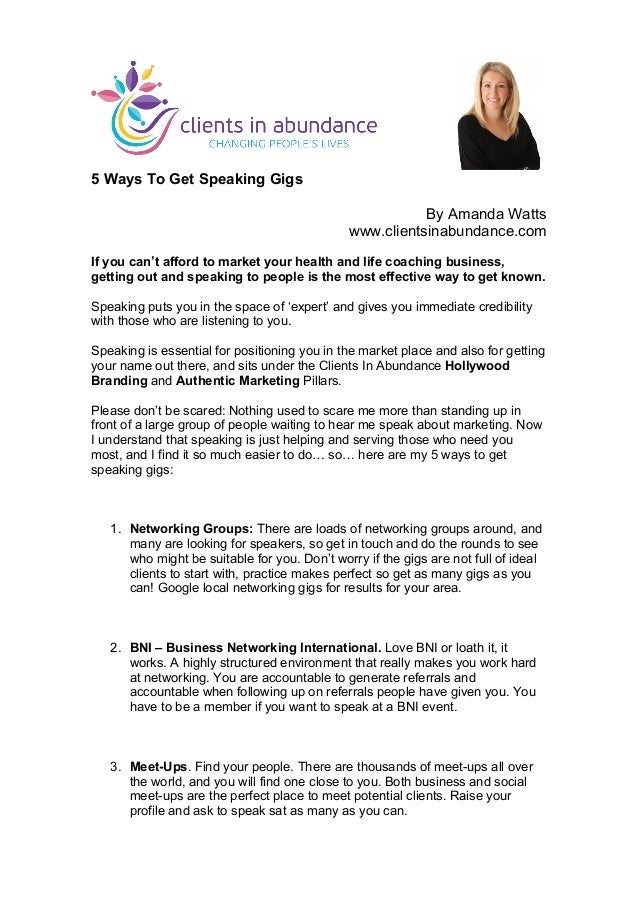 5 Ways To Get Speaking Gigs  By Amanda Watts  www.clientsinabundance.com  If you can't afford to market your health and li...