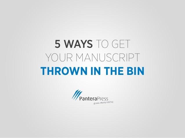5 WAYS TO GET YOUR MANUSCRIPT THROWN IN THE BIN