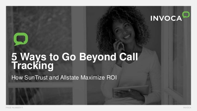 DRIVING REVENUE WITH THE POWER OF VOICE 5 Ways to Go Beyond Call Tracking How SunTrust and Allstate Maximize ROI