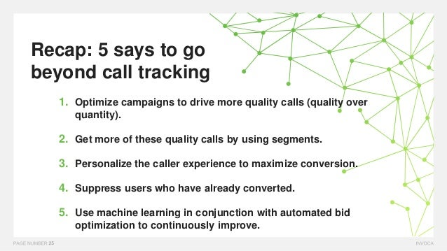 Recap: 5 says to go beyond call tracking 1. Optimize campaigns to drive more quality calls (quality over quantity). 2. Get...