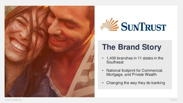 The Brand Story • 1,400 branches in 11 states in the Southeast • National footprint for Commercial, Mortgage, and Private ...
