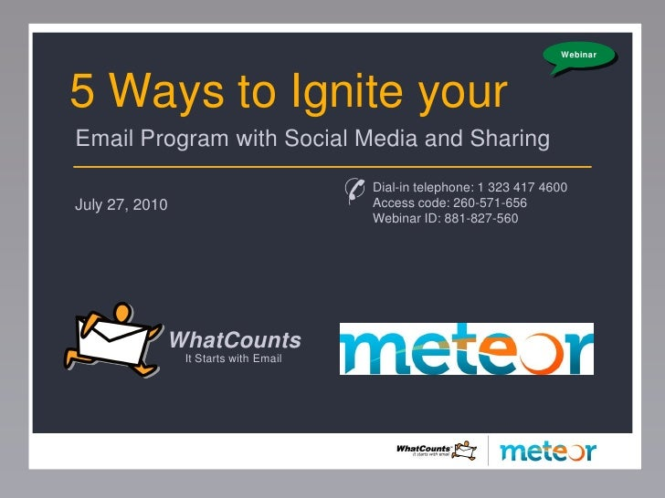 Webinar     5 Ways to Ignite your Email Program with Social Media and Sharing  July 27, 2010                              ...