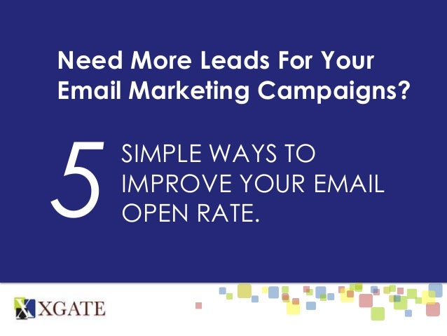Need More Leads For Your Email Marketing Campaigns? SIMPLE WAYS TO IMPROVE YOUR EMAIL OPEN RATE.5