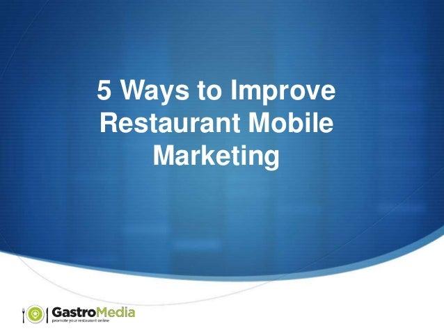 5 Ways to Improve Restaurant Mobile Marketing  S