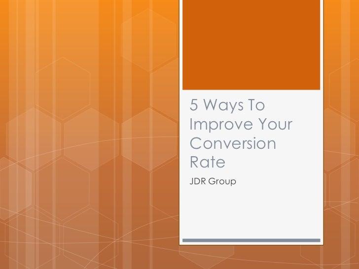 5 Ways ToImprove YourConversionRateJDR Group