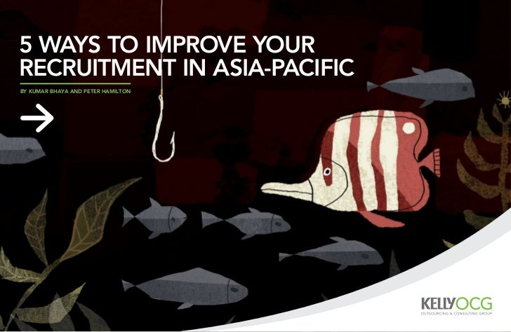 5 ways to improve yourrecruitment in Asia-Pacificby Kumar Bhaya and Peter Hamilton