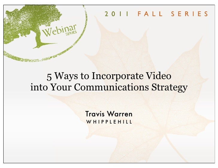 5 Ways to Incorporate Videointo Your Communications Strategy           Travis Warren           WHIPPLEHILL