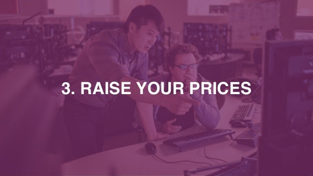 3. RAISE YOUR PRICES