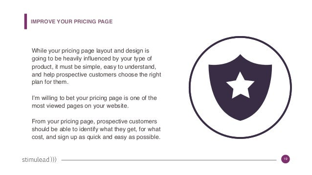 19 IMPROVE YOUR PRICING PAGE While your pricing page layout and design is going to be heavily influenced by your type of p...