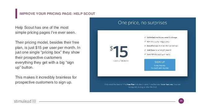 25 Help Scout has one of the most simple pricing pages I've ever seen. Their pricing model, besides their free plan, is ju...