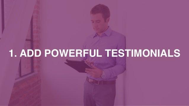 1. ADD POWERFUL TESTIMONIALS