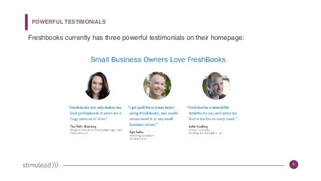 6 Freshbooks currently has three powerful testimonials on their homepage: POWERFUL TESTIMONIALS