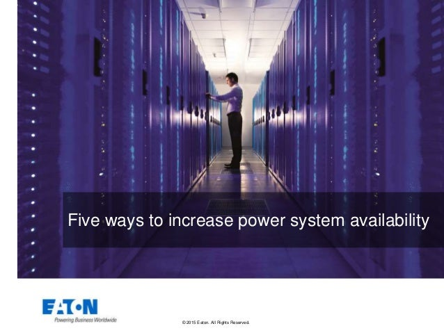 © 2015 Eaton. All Rights Reserved.. Five ways to increase power system availability