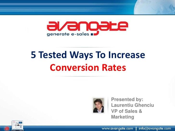 5 Tested Ways To Increase Conversion Rates<br />Presented by:<br />LaurentiuGhenciu<br />VP of Sales & Marketing<br />