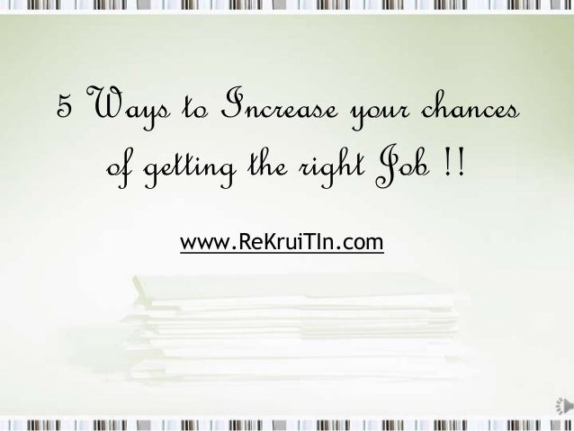 5 Ways to Increase your chances of getting the right Job !! www.ReKruiTIn.com