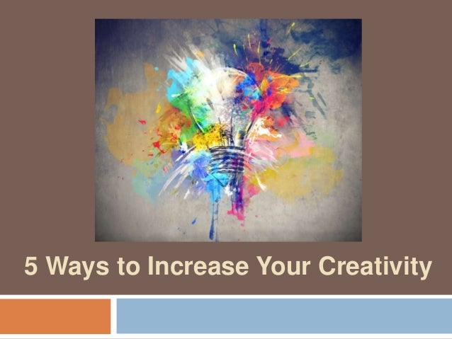 5 Ways to Increase Your Creativity