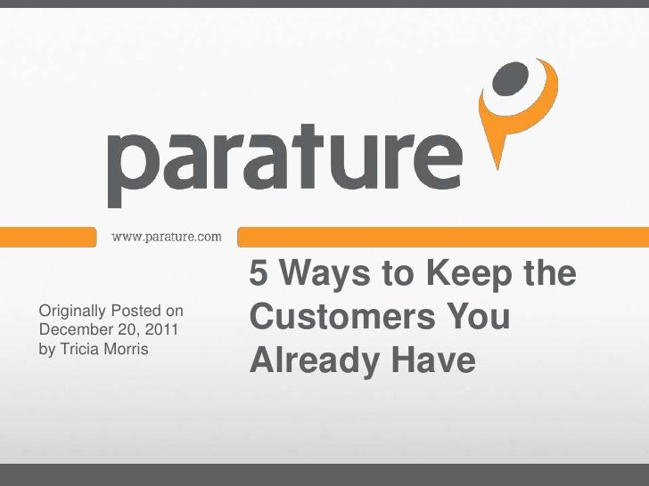 5 Ways to Keep theOriginally Posted onDecember 20, 2011      Customers Youby Tricia Morris                       Already H...