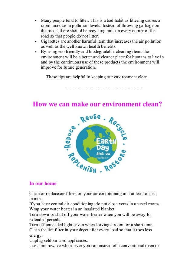 ways to keep the environment clean To help save the environment there are many easy ways to use less electricity the more we keep our earth clean the happier it will be.