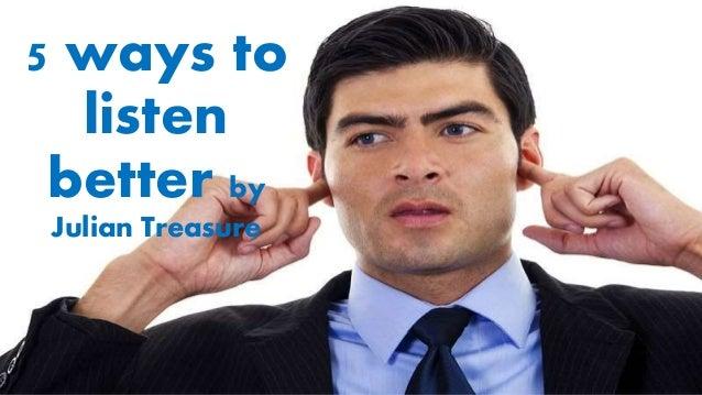 5 ways to listen better by Julian Treasure