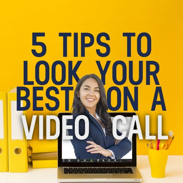 5 TIPS TO LOOK YOUR BEST ON A VIDEO CALL